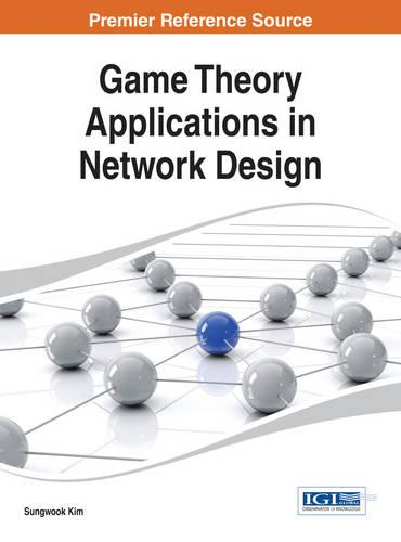 Game Theory Applications in Network Design - Advances in Wireless Technologies and Telecommunication (Hardback)