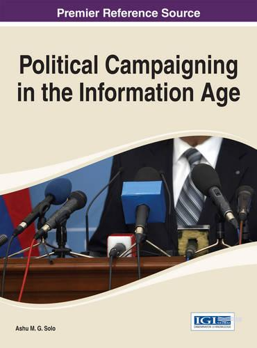 Political Campaigning in the Information Age - Advances in Human and Social Aspects of Technology (Hardback)