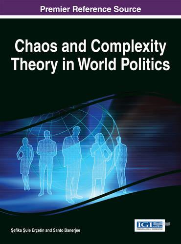Chaos and Complexity Theory in World Politics - Advances in Public Policy and Administration (Hardback)