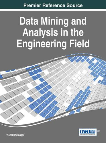 Data Mining and Analysis in the Engineering Field - Advances in Data Mining and Database Management (Hardback)