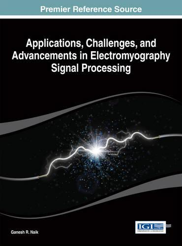 Applications, Challenges, and Advancements in Electromyography Signal Processing - Advances in Medical Technologies and Clinical Practice (Hardback)