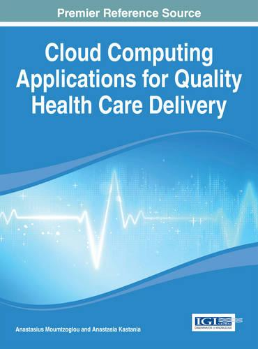 Cloud Computing Applications for Quality Health Care Delivery (Hardback)
