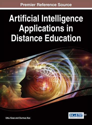 Artificial Intelligence Applications in Distance Education - Advances in Mobile and Distance Learning (Hardback)