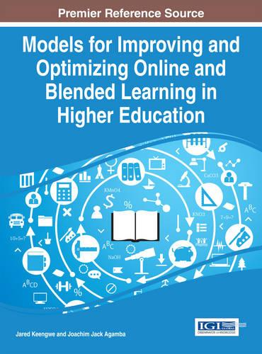 Models for Improving and Optimizing Online and Blended Learning in Higher Education - Advances in Higher Education and Professional Development (Hardback)