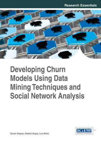 Developing Churn Models Using Data Mining Techniques and Social Network Analysis - Research Essentials Collection (Hardback)