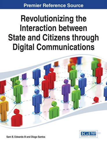 Revolutionizing the Interaction between State and Citizens through Digital Communications - Advances in Electronic Government, Digital Divide, and Regional Development (Hardback)