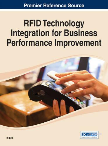 RFID Technology Integration for Business Performance Improvement - Advances in E-Business Research (Hardback)