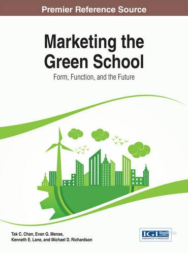 Marketing the Green School: Form, Function, and the Future - Advances in Educational Marketing, Administration, and Leadership (Hardback)