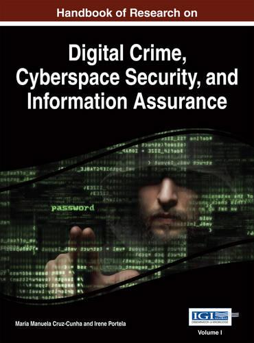 Handbook of Research on Digital Crime, Cyberspace Security, and Information Assurance - Advances in Digital Crime, Forensics, and Cyber Terrorism (Hardback)