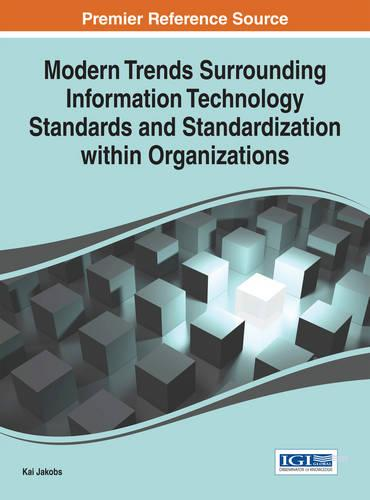 Modern Trends Surrounding Information Technology Standards and Standardization within Organizations - Advances in Standardization Research (Hardback)