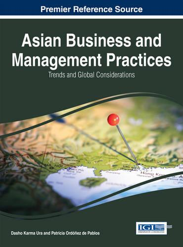 Asian Business and Management Practices: Trends and Global Considerations - Advances in Business Strategy and Competitive Advantage (Hardback)