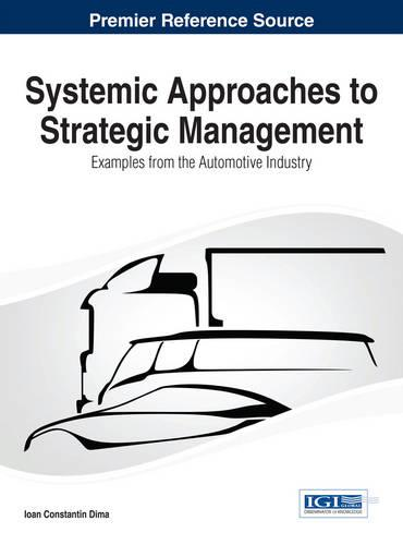 Systemic Approaches to Strategic Management: Examples from the Automotive Industry - Advances in Logistics, Operations, and Management Science (Hardback)