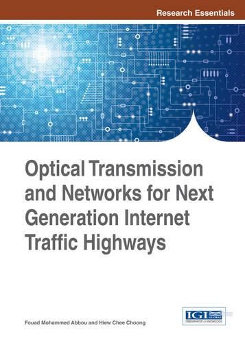 Optical Transmission and Networks for Next Generation Internet Traffic Highways - Research Essentials Collection (Hardback)