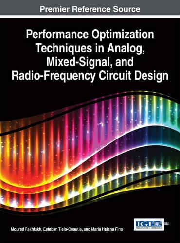 Performance Optimization Techniques in Analog, Mixed-Signal, and Radio-Frequency Circuit Design - Advances in Computer and Electrical Engineering (Hardback)