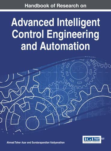 Handbook of Research on Advanced Intelligent Control Engineering and Automation - Advances in Computational Intelligence and Robotics (Hardback)