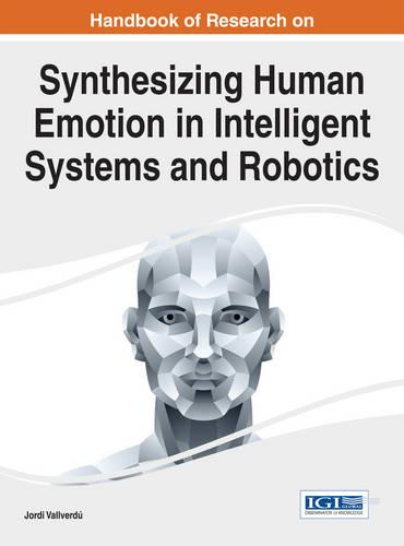 Handbook of Research on Synthesizing Human Emotion in Intelligent Systems and Robotics - Advances in Computational Intelligence and Robotics (Hardback)