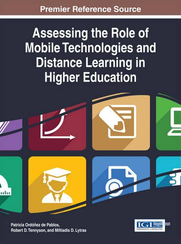 Assessing the Role of Mobile Technologies and Distance Learning in Higher Education - Advances in Mobile and Distance Learning: (Hardback)