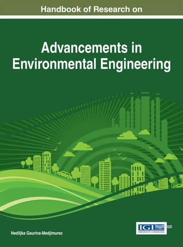 Handbook of Research on Advancements in Environmental Engineering - Advances in Environmental Engineering and Green Technologies: (Hardback)