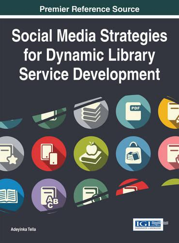 Social Media Strategies for Dynamic Library Service Development (Hardback)