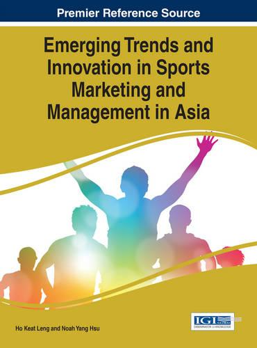 Emerging Trends and Innovation in Sports Marketing and Management in Asia - Advances in Marketing, Customer Relationship Management, and E-Services (Hardback)