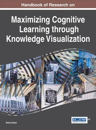 Handbook of Research on Maximizing Cognitive Learning Through Knowledge Visualization (Hardback)