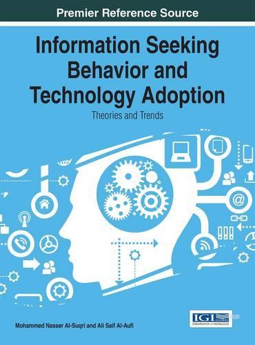 Information Seeking Behavior and Technology Adoption: Theories and Trends (Hardback)