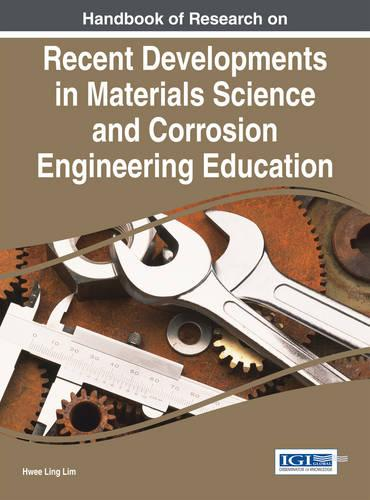Handbook of Research on Recent Developments in Materials Science and Corrosion Engineering Education (Hardback)