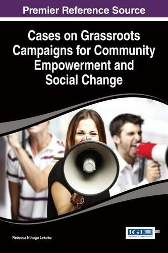 Cases on Grassroots Campaigns for Community Empowerment and Social Change - Advances in Electronic Government, Digital Divide, and Regional Development (Hardback)