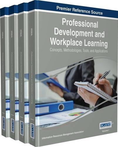 Professional Development and Workplace Learning: Concepts, Methodologies, Tools, and Applications (Hardback)