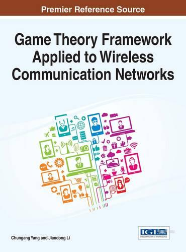 Game Theory Framework Applied to Wireless Communication Networks - Advances in Wireless Technologies and Telecommunication (Hardback)