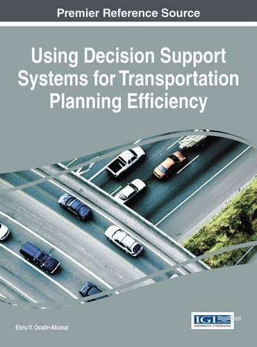 Using Decision Support Systems for Transportation Planning Efficiency - Advances in Civil and Industrial Engineering (Hardback)