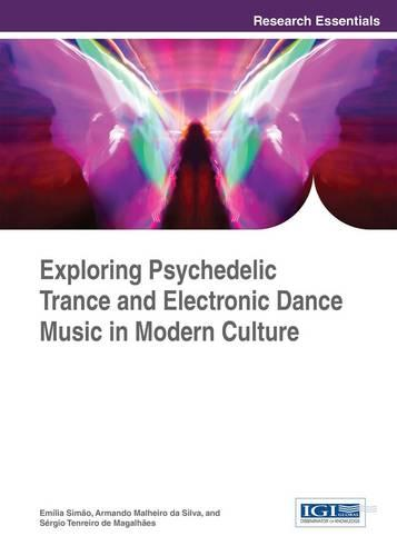 Exploring Psychedelic Trance and Electronic Dance Music in Modern Culture (Hardback)
