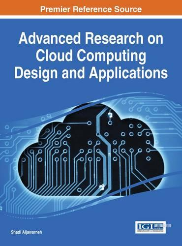 Advanced Research on Cloud Computing Design and Applications - Advances in Systems Analysis, Software Engineering, and High Performance Computing (Hardback)