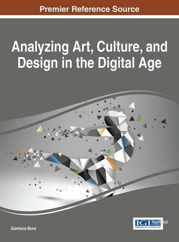 Analyzing Art, Culture, and Design in the Digital Age - Advances in Media, Entertainment, and the Arts (Hardback)