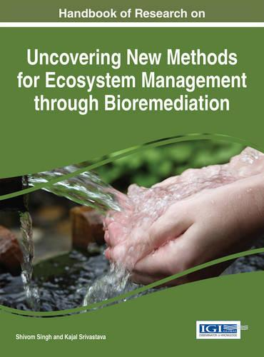 Handbook of Research on Uncovering New Methods for Ecosystem Management through Bioremediation - Advances in Environmental Engineering and Green Technologies (Hardback)