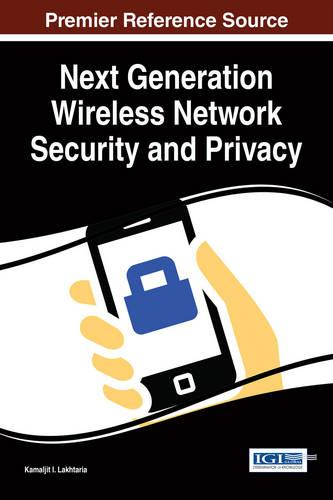 Next Generation Wireless Network Security and Privacy - Advances in Information Security, Privacy, and Ethics (Hardback)
