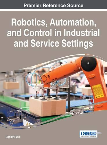 Robotics, Automation, and Control in Industrial and Service Settings - Advances in Civil and Industrial Engineering (Hardback)