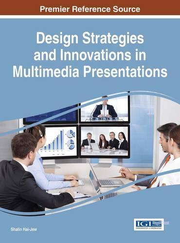 Design Strategies and Innovations in Multimedia Presentations - Advances in Multimedia and Interactive Technologies (Hardback)