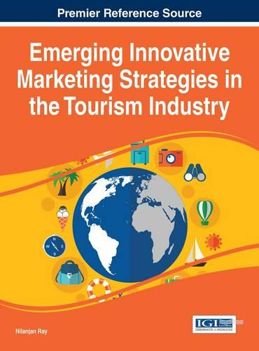 Emerging Innovative Marketing Strategies in the Tourism Industry - Advances in Hospitality, Tourism, and the Services Industry (Hardback)