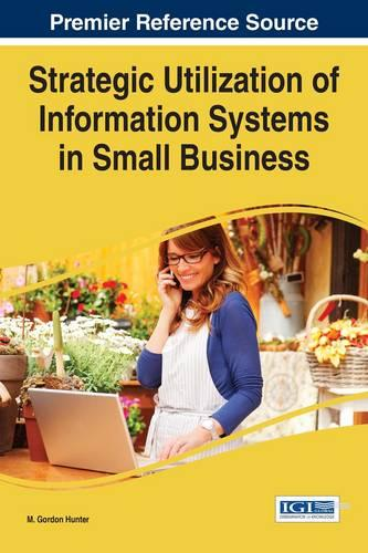 Strategic Utilization of Information Systems in Small Business - Advances in Business Information Systems and Analytics (Hardback)