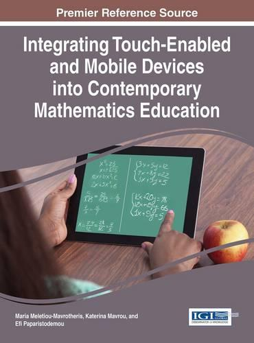 Integrating Touch-Enabled and Mobile Devices into Contemporary Mathematics Education - Advances in Mobile and Distance Learning (Hardback)