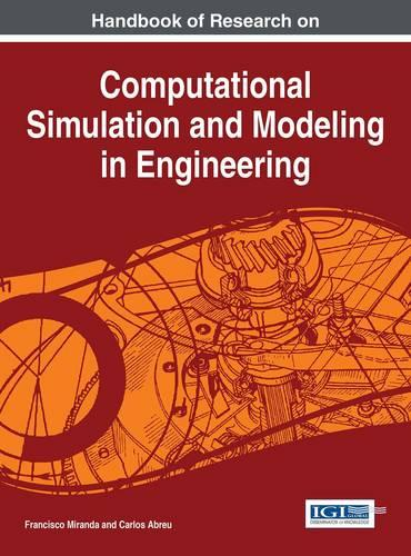 Handbook of Research on Computational Simulation and Modeling in Engineering - Advances in Systems Analysis, Software Engineering, and High Performance Computing: (Hardback)