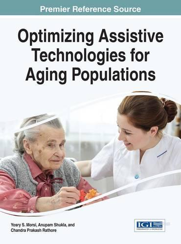 Optimizing Assistive Technologies for Aging Populations - Advances in Medical Technologies and Clinical Practice (Hardback)