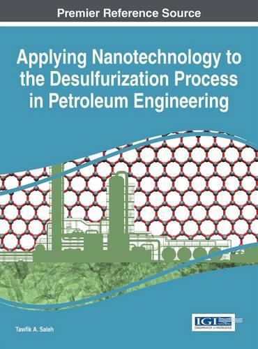 Applying Nanotechnology to the Desulfurization Process in Petroleum Engineering - Advances in Chemical and Materials Engineering (Hardback)