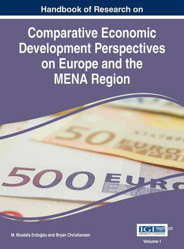 Handbook of Research on Comparative Economic Perspectives on Europe and the MENA Region - Advances in Finance, Accounting, and Economics (Hardback)