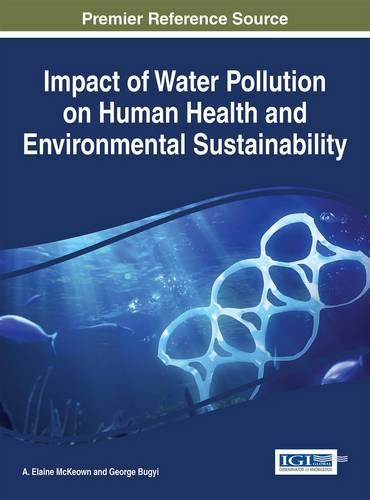 Impact of Water Pollution on Human Health and Environmental Sustainability - Practice, Progress, and Proficiency in Sustainability (Hardback)