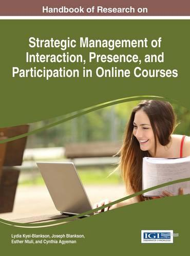Handbook of Research on Strategic Management of Interaction, Presence, and Participation in Online Courses - Advances in Educational Technologies and Instructional Design (Hardback)