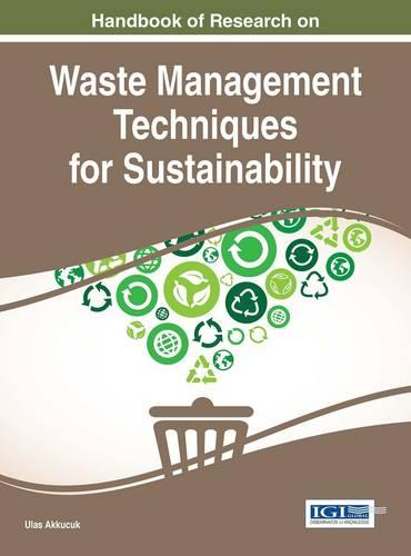 Handbook of Research on Waste Management Techniques for Sustainability - Advances in Environmental Engineering and Green Technologies (Hardback)