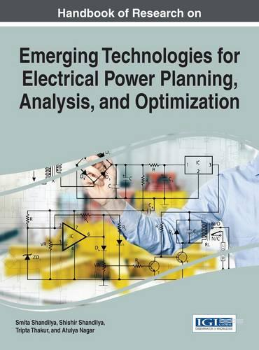 Handbook of Research on Emerging Technologies for Electrical Power Planning, Analysis, and Optimization - Advances in Computer and Electrical Engineering (Hardback)