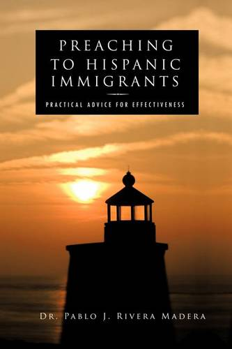 Preaching to Hispanic Immigrants: Practical Advice for Effectiveness (Paperback)